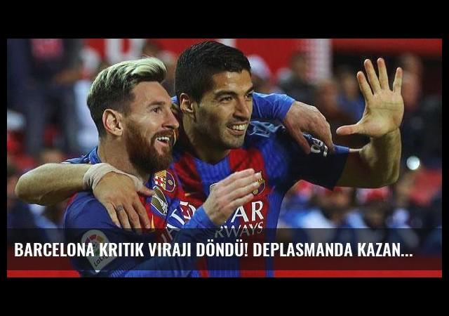 Barcelona kritik virajı döndü! Deplasmanda kazandılar...