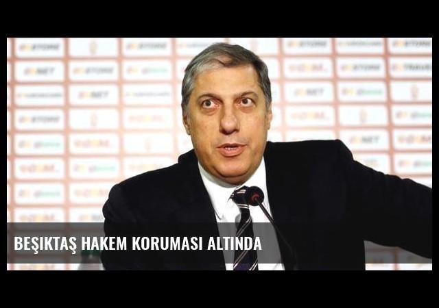 Beşiktaş hakem koruması altında