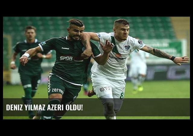 Deniz Yılmaz Azeri oldu!