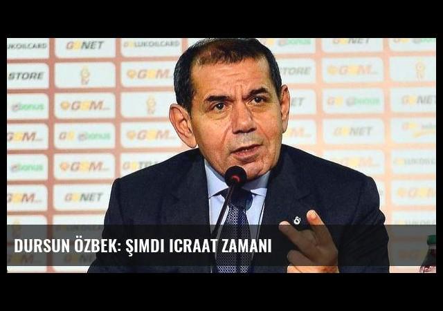 Dursun Özbek: Şimdi icraat zamanı