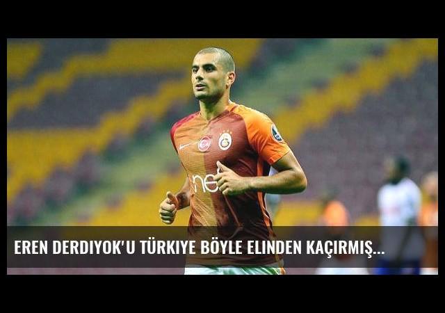 Eren Derdiyok'u Türkiye böyle elinden kaçırmış