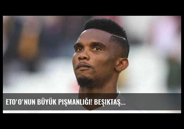Eto'o'nun büyük pişmanlığı! Beşiktaş...