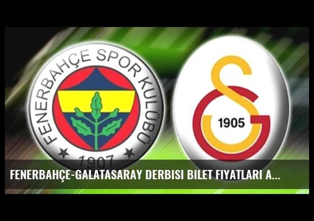 Fenerbahçe-Galatasaray derbisi bilet fiyatları açıkladı