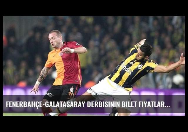 Fenerbahçe-Galatasaray derbisinin bilet fiyatları belli oldu