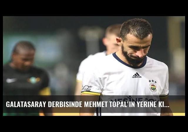 Galatasaray derbisinde Mehmet Topal'ın yerine kim oynayacak?