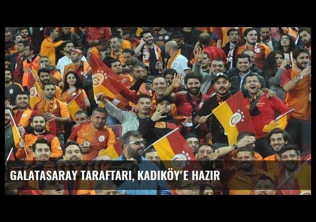 Galatasaray taraftarı, Kadıköy'e hazır