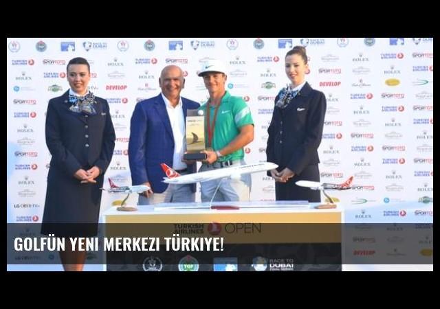 Golfün Yeni Merkezi Türkiye!
