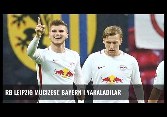 RB Leipzig mucizesi! Bayern'i yakaladılar