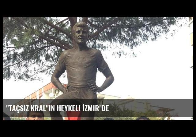'Taçsız Kral'ın heykeli İzmir'de