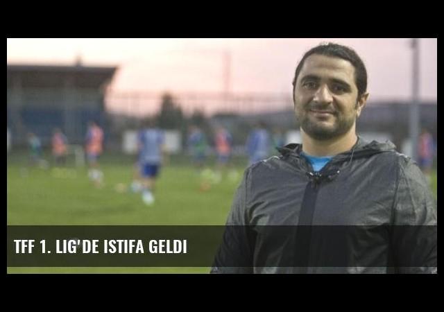 TFF 1. Lig'de istifa geldi