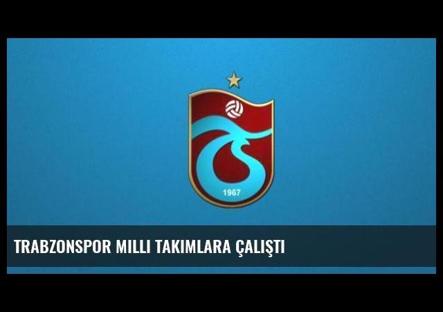 Trabzonspor milli takımlara çalıştı