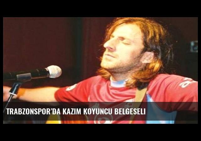 Trabzonspor'da Kazım Koyuncu belgeseli