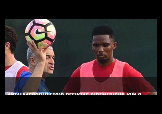 Antalyasporlu Eto'o Beşiktaş gidemediğini için çok üzülmüş