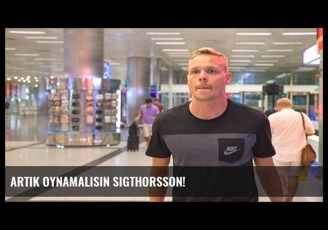 Artık oynamalısın Sigthorsson!