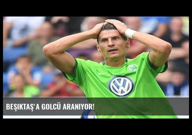Beşiktaş'a golcü aranıyor!