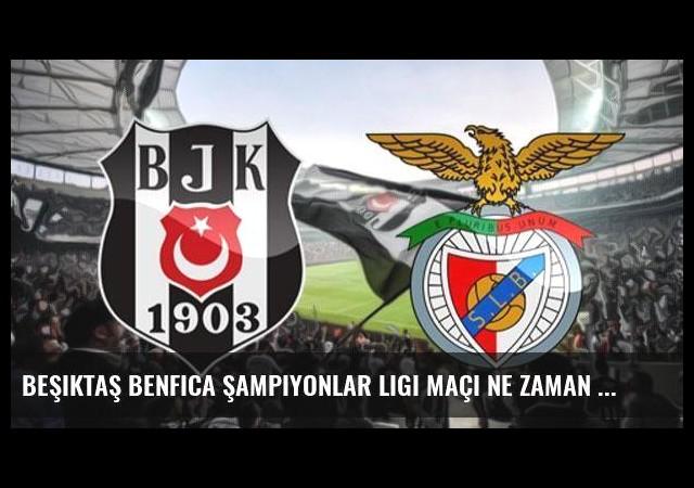 Beşiktaş Benfica Şampiyonlar Ligi maçı ne zaman saat kaçta?