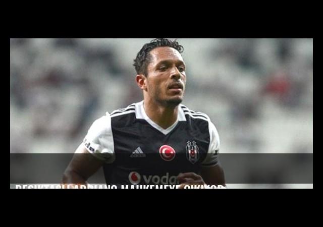 Beşiktaşlı Adriano mahkemeye çıkıyor