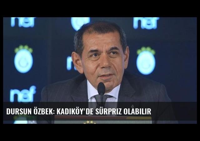 Dursun Özbek: Kadıköy'de sürpriz olabilir