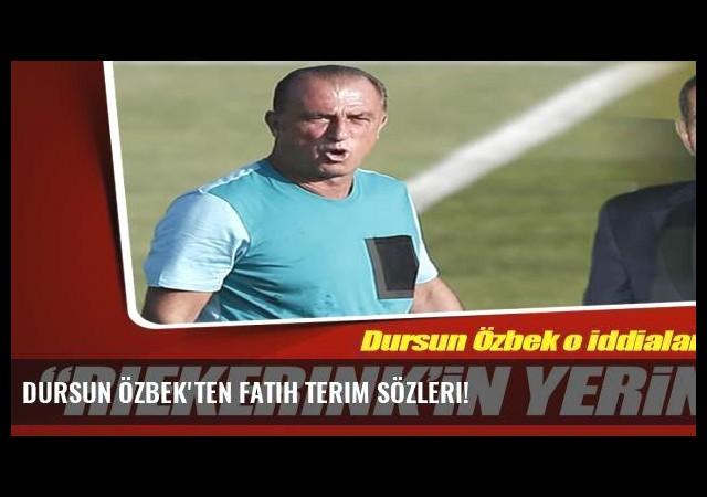 Dursun Özbek'ten Fatih Terim sözleri!