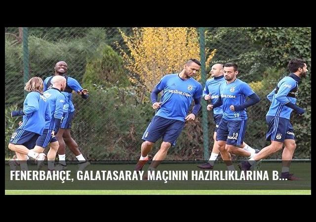 Fenerbahçe, Galatasaray maçının hazırlıklarına başladı