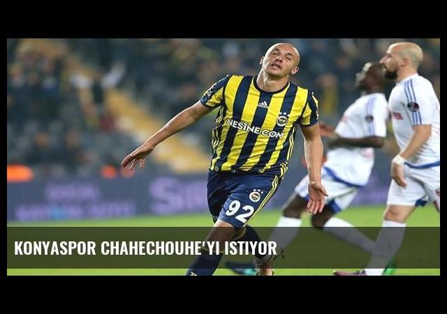 Konyaspor Chahechouhe'yi istiyor