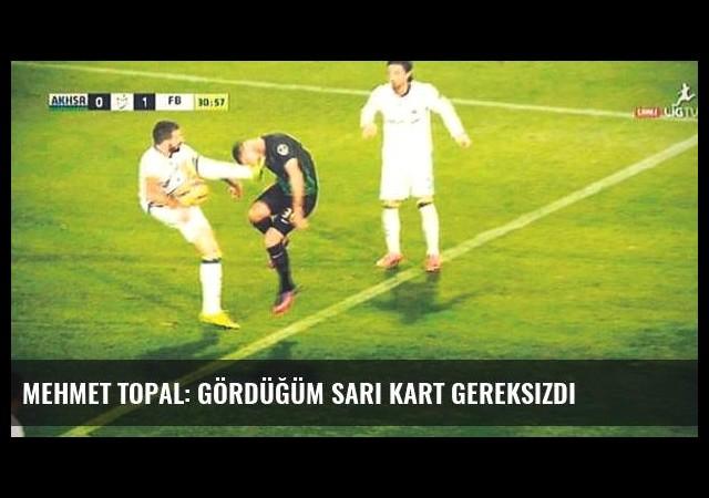 Mehmet Topal: Gördüğüm Sarı Kart Gereksizdi