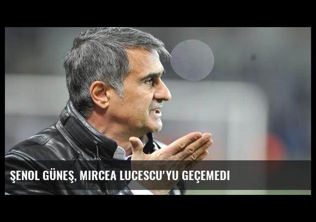 Şenol Güneş, Mircea Lucescu'yu Geçemedi
