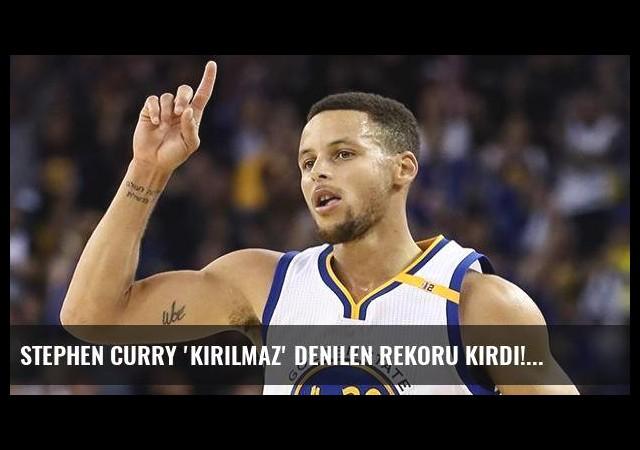 Stephen Curry 'kırılmaz' denilen rekoru kırdı!