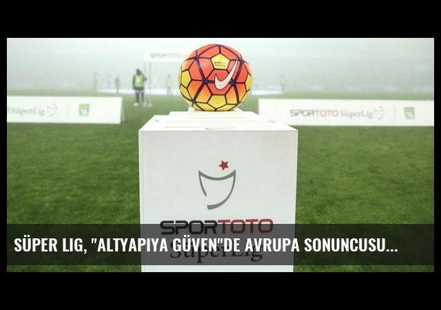 Süper Lig, 'altyapıya güven'de Avrupa sonuncusu