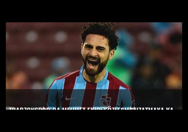 Trabzonspor'da Mehmet Ekici sözleşme uzatmaya karar verdi