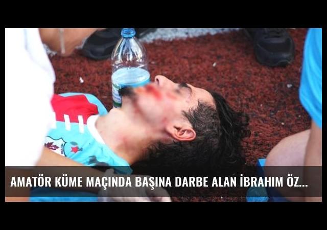 Amatör Küme Maçında Başına Darbe Alan İbrahim Öztaner Hastanelik Oldu