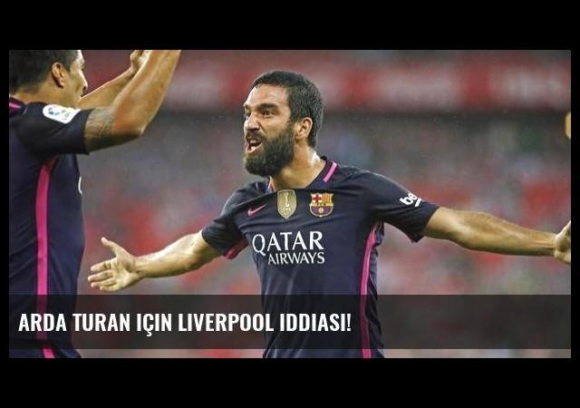 Arda Turan için Liverpool iddiası!