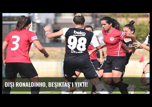 Dişi Ronaldinho, Beşiktaş'ı yıktı!