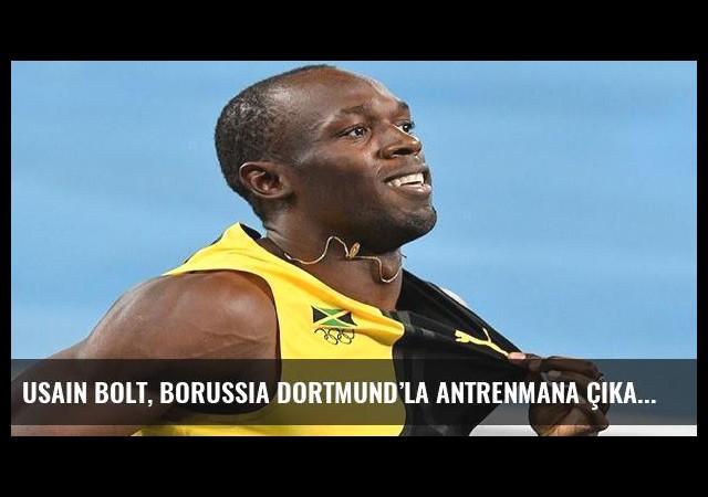 Usain Bolt, Borussia Dortmund'la antrenmana çıkacak