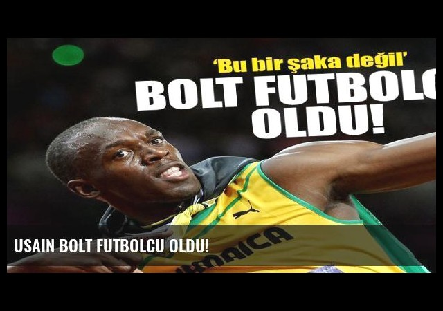 Usain Bolt futbolcu oldu!