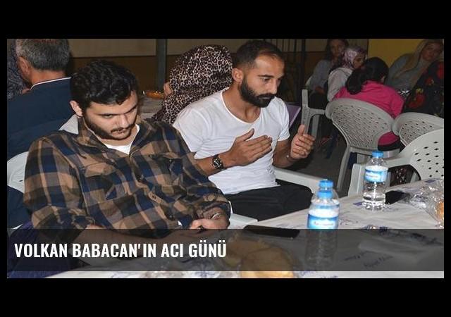 Volkan Babacan'ın acı günü