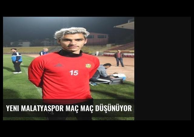 Yeni Malatyaspor Maç Maç Düşünüyor