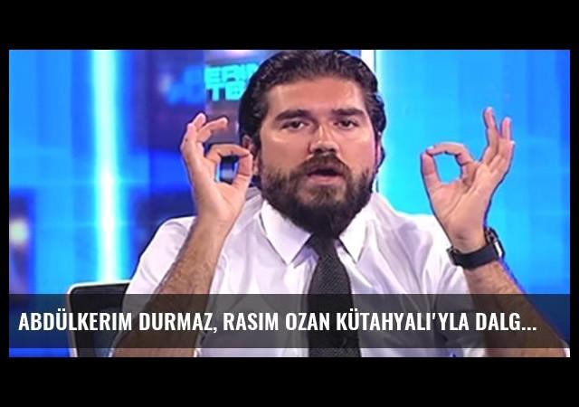 Abdülkerim Durmaz, Rasim Ozan Kütahyalı'yla Dalga Geçti