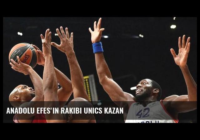 Anadolu Efes'in rakibi Unics Kazan