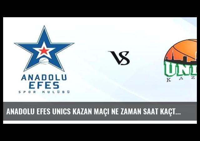 Anadolu Efes Unics Kazan maçı ne zaman saat kaçta canlı yayınlanacak?