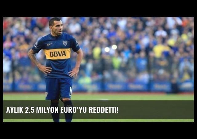 Aylık 2.5 Milyon Euro'yu Reddetti!