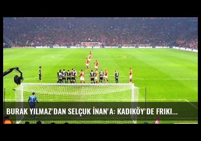 Burak Yılmaz'dan Selçuk İnan'a: Kadıköy'de Frikikten Atacaksın