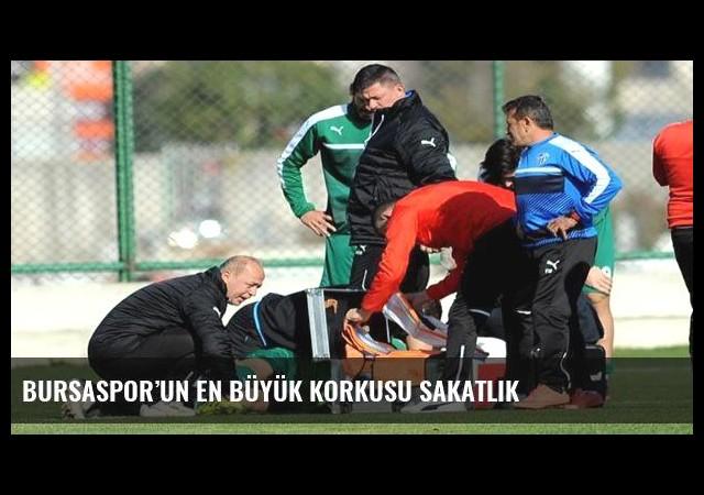 Bursaspor'un en büyük korkusu sakatlık