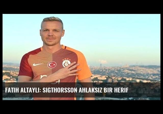 Fatih Altaylı: Sigthorsson ahlaksız bir herif