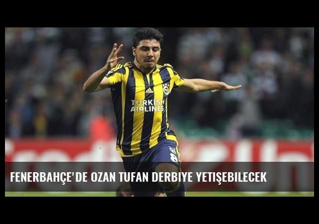 Fenerbahçe'de Ozan Tufan Derbiye Yetişebilecek