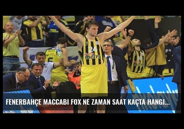 Fenerbahçe Maccabi Fox ne zaman saat kaçta hangi kanalda?