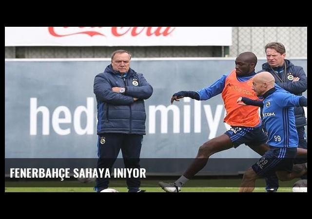 Fenerbahçe sahaya iniyor
