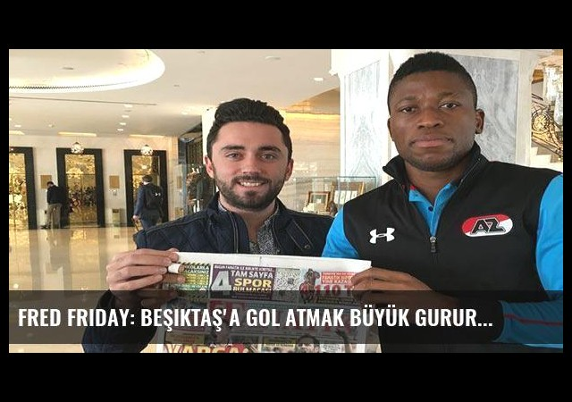 Fred Friday: Beşiktaş'a gol atmak büyük gurur