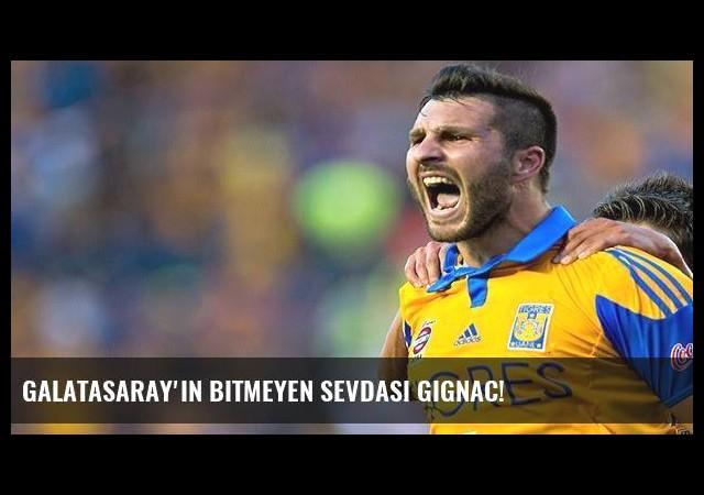 Galatasaray'ın bitmeyen sevdası Gignac!