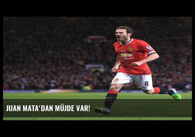 Juan Mata'dan müjde var!